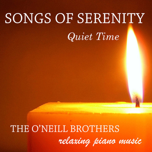 Songs of Serenity: Quiet Time by The O'Neill Brothers