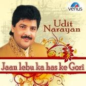 Udit Narayan - Jaan Lebu Ka Has Ke Gori by Various Artists