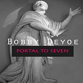 Portal to Seven by Bobby Deyoe