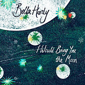 I Would Bring You the Moon by Bella Hardy