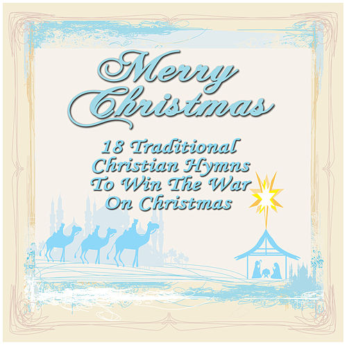 Merry Christmas: 18 Traditional Christian Hymns to Win the War on Christmas by Various Artists