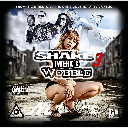 Shake Twerk & Wobble 3 (New Orleans Bounce) by Various Artists
