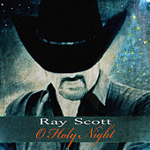 O Holy Night by Ray Scott