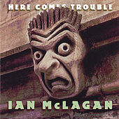 Here Comes Trouble by Ian McLagan