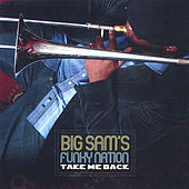Take Me Back by Big Sam's Funky Nation