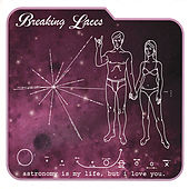 Astronomy is my life, but i love you by Breaking Laces