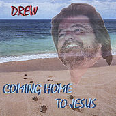 Comming Home To Jesus by Drew Womack