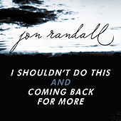 CANCELLED - I Shouldn't Do This/Coming Back For More by Jon Randall