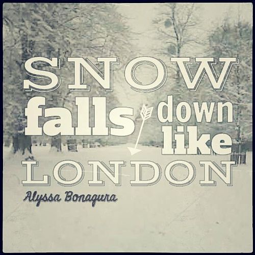 Snow Falls Down Like London by Alyssa Bonagura