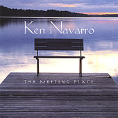 The Meeting Place by Ken Navarro