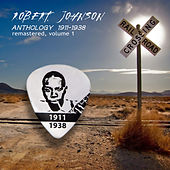 Anthology 1911-1938 Remastered, Vol. 1 by Robert Johnson