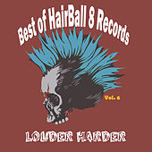 Best of Hairball 8 Records, Vol. 6-Louder Harder by Various Artists