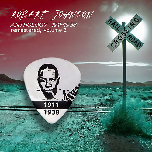 Anthology 1911-1938 Remastered, Vol. 2 by Robert Johnson