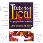 Uma Carreira Em Dueto - Roberto Leal & Amigos de Jorge Amado a Pessoa (Bonus Track Version) by Roberto Leal