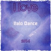 I love Italo Dance 2014, Vol. 1 (The Very Best of Italo Dance the Real Djs Story Collection) by Various Artists