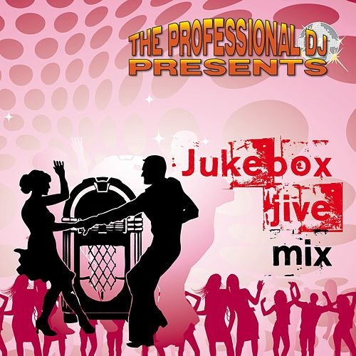 Jukebox Jive Mix (Swing, Rockabilly, Line Dancing) by The Professional DJ