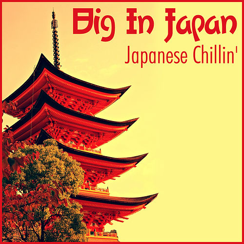 Big In Japan - Japanese Chillin' by Various Artists