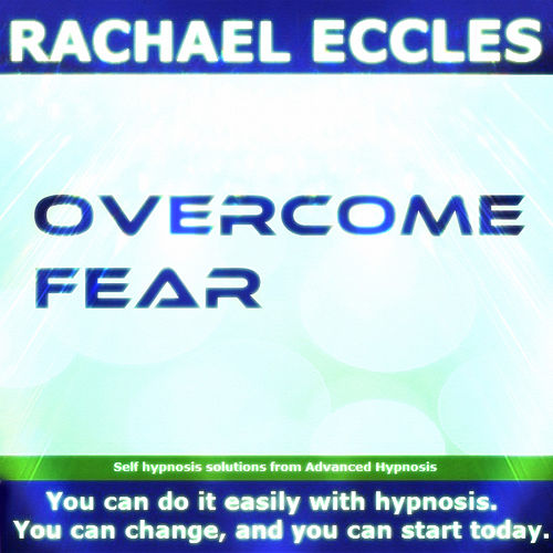 Self Hypnosis - Overcome Fear by Rachael Eccles