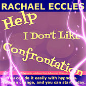 Self Hypnosis - Help! I Don't Like Confrontation: Don't Avoid It, When It Comes You Will Be Ready by Rachael Eccles