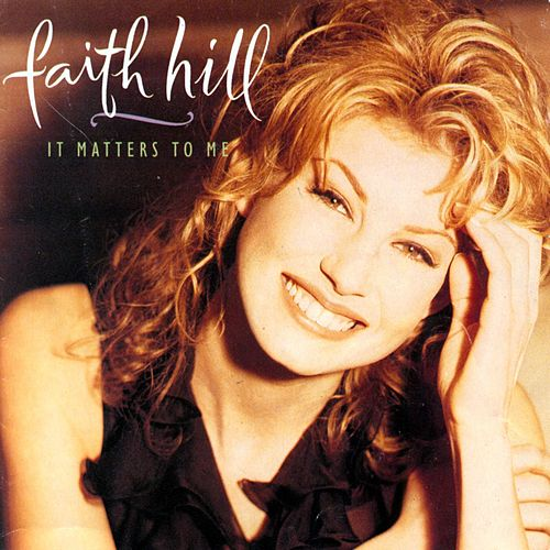 It Matters To Me by Faith Hill