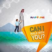 Can I Walk With You? by Rapture