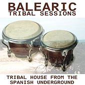 Balearic Tribal Sessions - Tribal House From The Spanish Underground by Various Artists