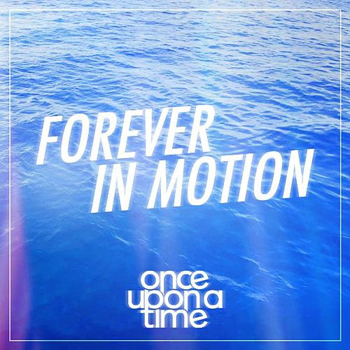 Forever in Motion by Once Upon A Time