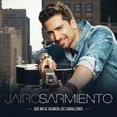 Que No Se Acaben Los Caballeros by Jairo Sarmiento