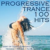 Progressive Trance 100 Hits 2013 - Best of Top Electronic Dance, Acid, Techno, House, Rave Anthems by Various Artists