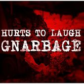 Gnarbage by Hurts to Laugh