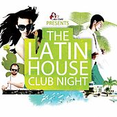 The Latin House Club Night by Various Artists