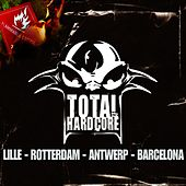Total Hardcore (Lille - Rotterdam - Antwerp - Barcelona) by Various Artists