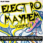 Electro Mayhem, Vol. 2 (20 Loud'N'Dirty Electro House Tracks) by Various Artists