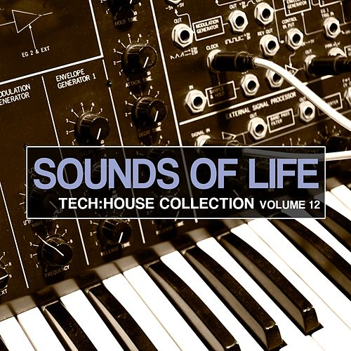 Sounds of Life - Tech House Collection, Vol. 12 by Various Artists