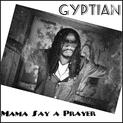 Mama Say a Prayer by Gyptian