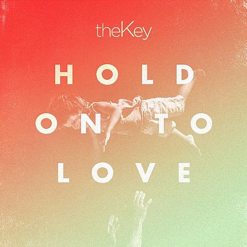 Hold on to Love by theKey