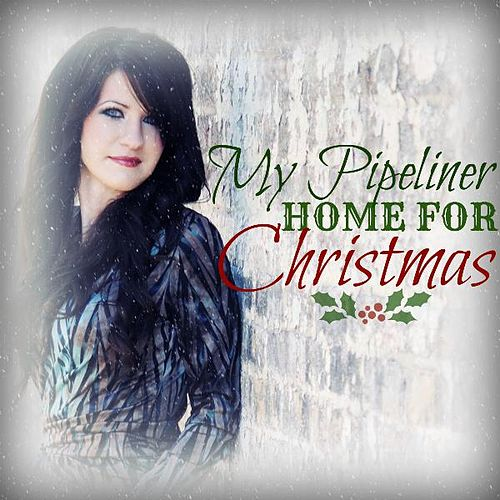 My Pipeliner Home for Christmas by Chelsea Savage