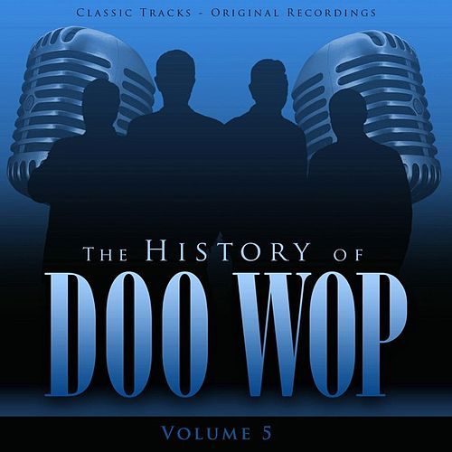 The History of Doo Wop, Vol. 5 (50 Unforgettable Doo Wop Tracks) by Various Artists