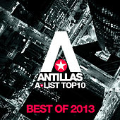 Antillas A-List Top 10 - Best Of 2013 by Various Artists