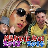 Manele Noi 2013 - 2014 by Various Artists