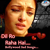 Dil Ro Raha Hai Bollywood Sad Songs by Various Artists