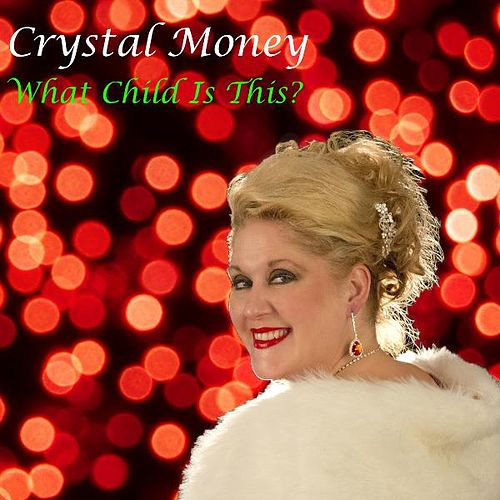 What Child Is This by Crystal Money