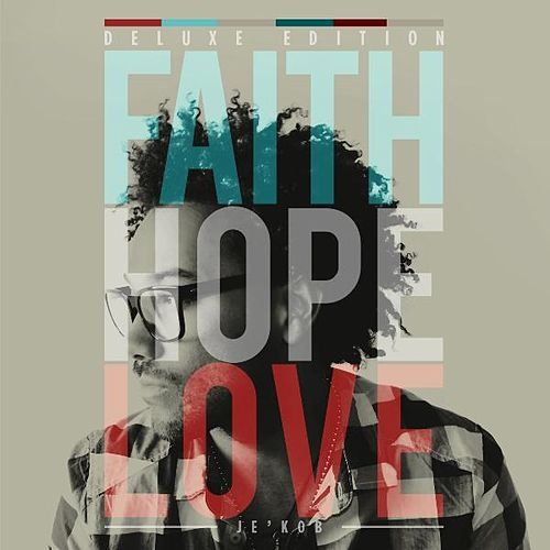 Faith, Hope & Love (Deluxe Edition) by Jekob