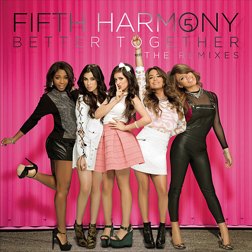 Better Together (The Remixes) by Fifth Harmony