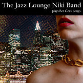 The Jazz Lounge Niki Band Plays Bee Gees Songs by The Jazz Lounge Niki Band