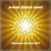 X-Mas Dance Now! - Christmas Club Hits 2013 by Various Artists