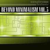 Beyond Minimalism, Vol. 3 by Various Artists