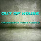 Out of House - Progressive House Tunes 3 by Various Artists