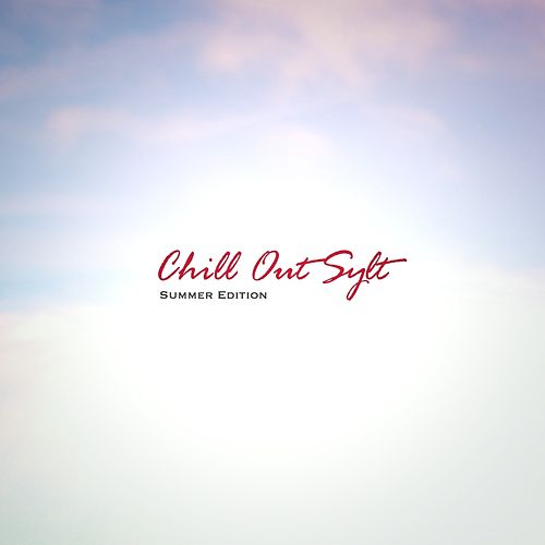 Chill Out - Sylt (Summer Edition (incl. 3 Bonustracks)) by Various Artists