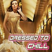 Dressed to Chill - Best Deluxe Chill & Lounge Sounds to Relax by Various Artists